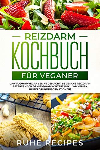 Reizdarm Kochbuch für Veganer: Low FODMAP vegan leicht gemacht! 66 vegane Reizdarm Rezepte nach dem FODMAP Konzept (inkl. wichtigen Hintergrundinformationen)