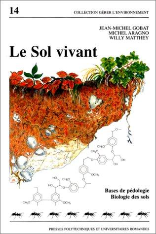 Le Sol vivant. Bases de pédologie, biologie des sols