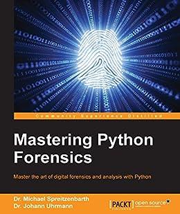 Mastering Python Forensics by [Spreitzenbarth, Dr. Michael, Uhrmann, Dr. Johann]