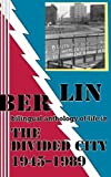 Berlin: bilingual anthology of life in The Divided City 1945-1989