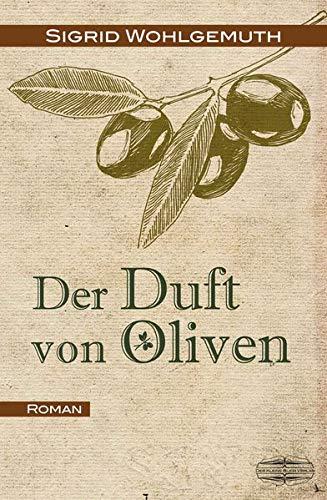 Der Duft von Oliven: Roman