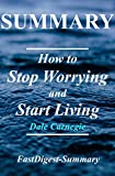 Summary - How to Stop Worrying & Start Living: Book by Dale Carnegie  (How to Stop Worrying & Start Living: A Complete Summary - Book, Paperback, Hardcover, ... AudibleSummary 1) (English Edition)