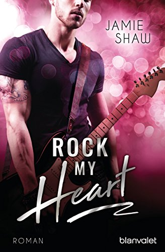 Rock my Heart: Roman (The Last Ones to Know 1) von [Shaw, Jamie]