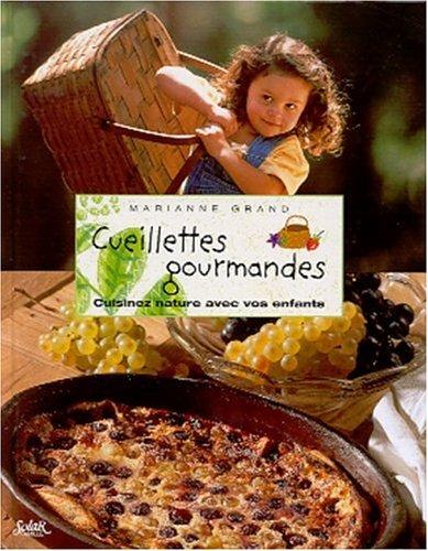 Cueillettes gourmandes. Cuisinez nature avec vos enfants par Marianne Grand