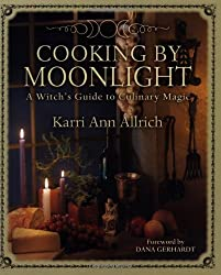 Cooking by Moonlight: A Witch's Guide to Culinary Magick