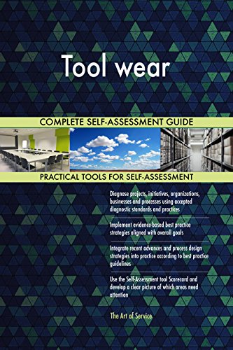 Tool wear All-Inclusive Self-Assessment - More than 720 Success Criteria, Instant Visual Insights, Comprehensive Spreadsheet Dashboard, Auto-Prioritized for Quick Results