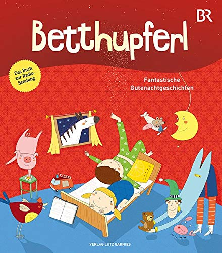 BETTHUPFERL - Fantastische Gutenachtgeschichten: Das Buch zur Radiosendung