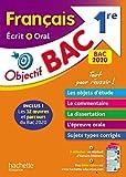 Objectif Bac Français écrit et oral 1re BAC 2020...