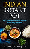 #9: Indian Instant Pot: 101 Traditional Indian recipes made Easy and Fast (Allyson C. Naquin Cookbook Book 11)
