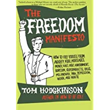 The Freedom Manifesto: How to Free Yourself from Anxiety, Fear, Mortgages, Money, Guilt, Debt, Government, Boredom, Supermarkets, Bills, Melancholy, Pain, Depression, Work, and Waste by Tom Hodgkinson (2007-12-18)