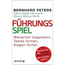 Führungsspiel: Menschen begeistern, Teams formen, siegen lernen. Nutzen Sie die Erfolgsgeheimnisse des Spitzensports