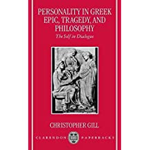 [Personality in Greek Epic, Tragedy, and Philosophy: The Self in Dialogue] (By: Christopher Gill) [published: July, 1998]