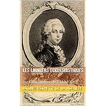 Les Lauriers ecclésiastiques: ou Campagnes de l'abbé de T…