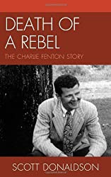 Death of a Rebel: The Charlie Fenton Story by Scott Donaldson (2011-12-29)