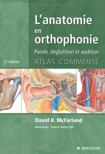 L'anatomie en orthophonie : Parole, déglutition et audition de David H. McFarland (18 novembre 2009) Broché
