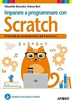 Imparare a programmare con Scratch: il manuale per programmatori dai 9 anni in su di [Boscaini, Maurizio, Beri, Marco]