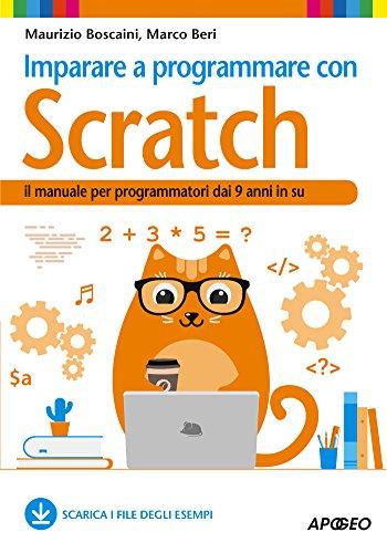 Imparare a programmare con Scratch: il manuale per programmatori dai 9 anni in su
