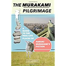The Murakami Pilgrimage: A Guide to the Real-Life Places of Haruki Murakami's Fiction