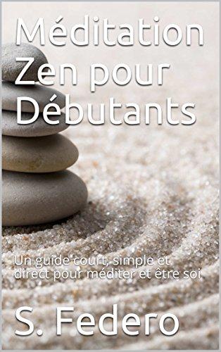 Couverture du livre Méditation Zen pour Débutants: Un guide court, simple et direct pour méditer et être soi