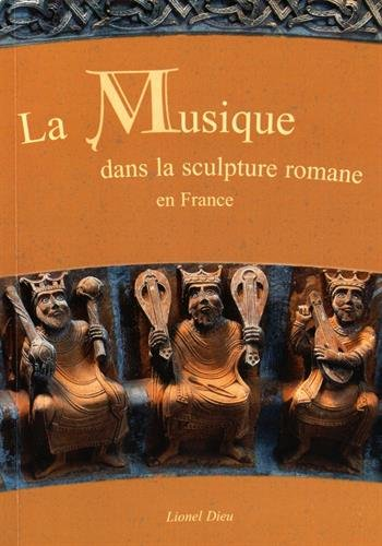 La Musique dans la Sculpture Romane en France, Tome I par Lionel Dieu