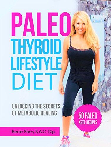 Paleo Diet: The Paleo Thyroid Lifestyle Diet. Restore Thyroid Health Through Smart Nutrition: Unlocking the Secrets of Metabolic Healing (English Edition)