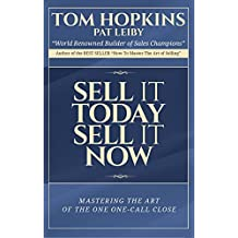 Sell it Today, Sell it Now: Mastering the Art of the One-Call Close (English Edition)