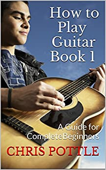 How to Play Guitar Book 1: A Guide for Complete Beginners (English Edition) par [POTTLE, CHRIS]