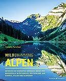 Wild Swimming Alpen: Entdecke die schönsten Bergseen, Bäche und Wasserfälle in Österreich, Deutschland, der Schweiz, Italien und Slowenien (Wild Swimming / Cool Camping) - Ransmayr Hansjörg