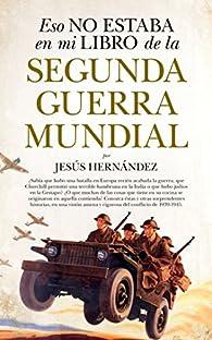 Eso no estaba en mi libro de de la Segunda Guerra Mundial par Jesús Hernández