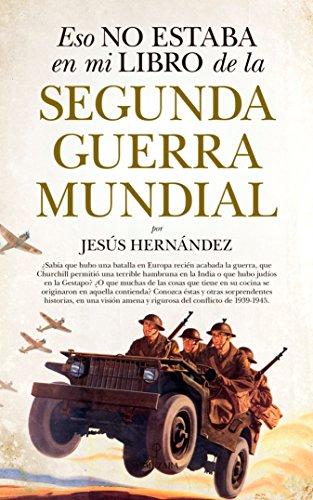 Eso no estaba en mi libro de de la Segunda Guerra Mundial (Historia) por Jesús Hernández