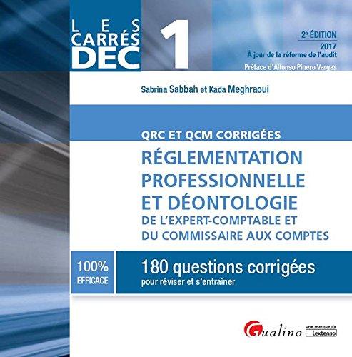 Réglementation professionnelle et déontologie de l'expert-comptable et du commissaire aux comptes DEC 1 : 180 questions corrigées pour réussir et s'entraîner,QRC et QCM corrigés