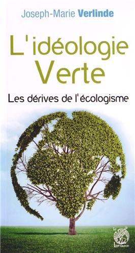 L'Idéologie Verte : les Derives de l'Ecologisme