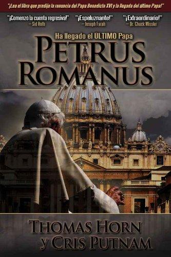 Petrus Romanus: Ha llegado el último Papa por Thomas Horn