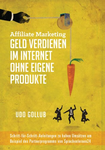 Affiliate Marketing - Geld verdienen im Internet ohne eigene Produkte:...