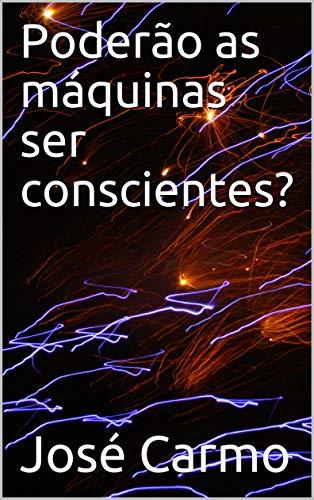Poderão as  máquinas ser conscientes? (Portuguese Edition)