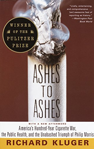Ashes to Ashes: America's Hundred-Year Cigarette War, the Public Health, and the Unabashed Trium PH of Philip Morris por Richard Kluger
