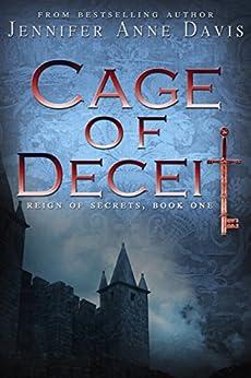 Cage of Deceit (Reign of Secrets Book 1) by [Davis, Jennifer Anne]