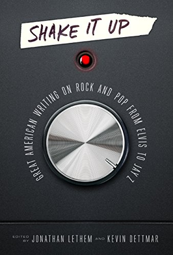 Shake It Up: Great American Writing on Rock and Pop from Elvis to Jay Z: A Library of America Special Publication (English Edition) eBook: Jonathan Lethem, ...