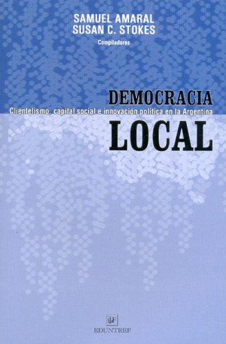 Democracia Local: Clientelismo, Capital Social E Innovacion Politica en la Argentina