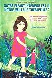 Notre enfant intérieur est-il notre meilleur thérapeute ?: Vers un adulte épanoui: le chemin de l'amour de soi, la résilience