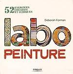 Labo peinture - 52 exercices créatifs et ludiques. de Deborah Forman