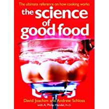 The Science of Good Food: The Ultimate Reference on How Cooking Works by David Joachim (2008-10-10)