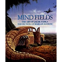 Mind Fields: The Art of Jacek Yerka : The Fiction of Harlan Ellison