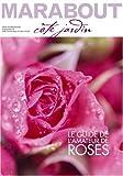 Spécial rosiers : Le guide de l'amateur de roses...