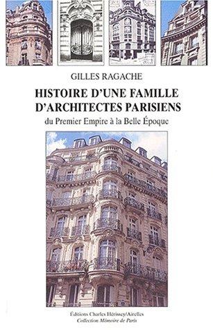 Histoire d'une famille d'architectes parisiens du Premier Empire à la Belle Epoque
