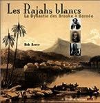 Les Rajahs blancs : La Dynastie des B...