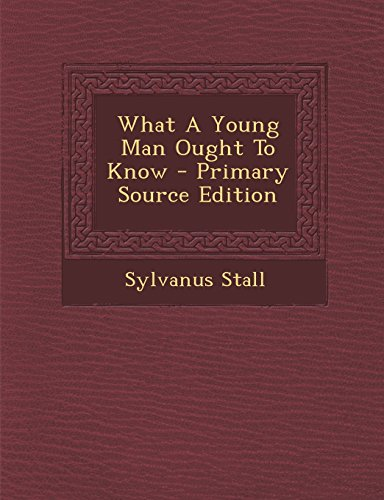 What A Young Man Ought To Know - Primary Source Edition