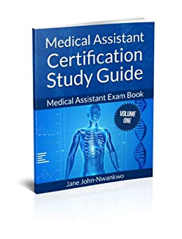 Medical Assistant Certification Study Guide Volume 1: Medical Assistant Exam Book by [John-Nwankwo RN MSN, Jane]