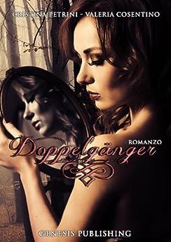 Doppelgänger (Romance) di [Petrini, Cristina, Cosentino, Valeria]