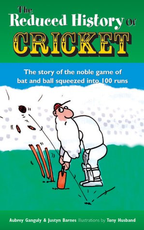 The Reduced History of Cricket: The Story of the Noble Game of Bat and Ball Squeezed into 100 Runs por Aubrey Ganguly